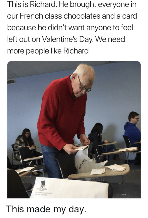 Valentine's Day, French, and Class: This is Richard. He brought everyone in  our French class chocolates and a card  because he didn't want anyone to feel  left out on Valentine's Day. We need  more people like Richard <p>This made my day.</p>