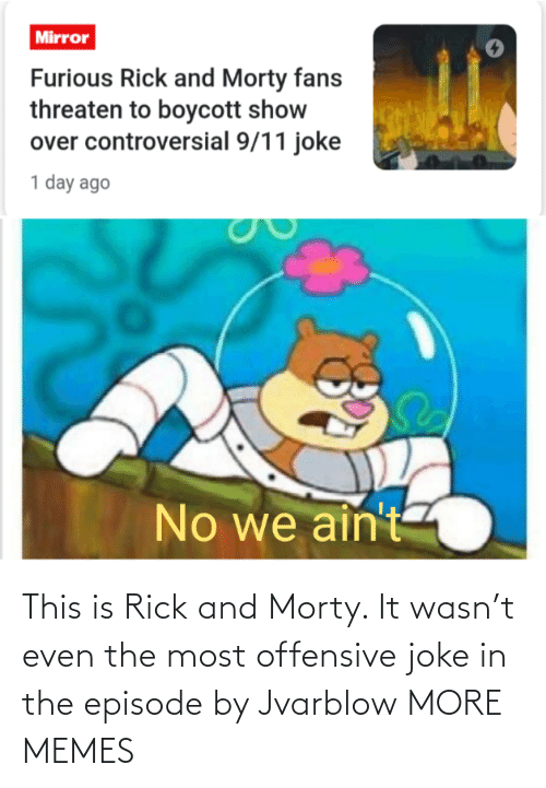joke: This is Rick and Morty. It wasn't even the most offensive joke in the episode by Jvarblow MORE MEMES