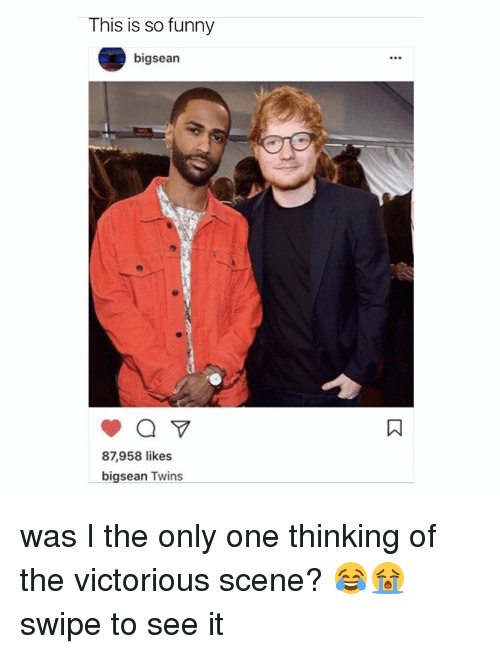 Funnyes: This is so funny  bigsean  87,958 likes  bigsean Twins was I the only one thinking of the victorious scene? 😂😭 swipe to see it