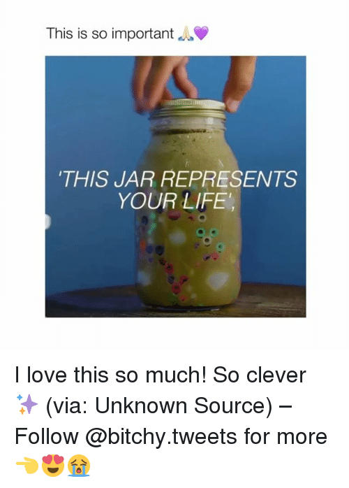 """Cleverity: This is so important  THIS JAR REPRESENTS  YOUR LIFE"""" I love this so much! So clever ✨ (via: Unknown Source) – Follow @bitchy.tweets for more 👈😍😭"""