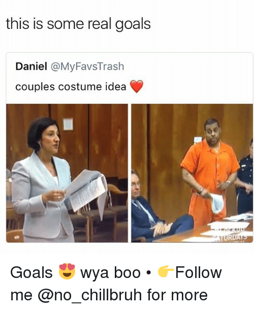 Boo, Funny, and Goals: this is some real goals  Daniel @MyFavsTrash  couples costume idea Goals 😍 wya boo • 👉Follow me @no_chillbruh for more