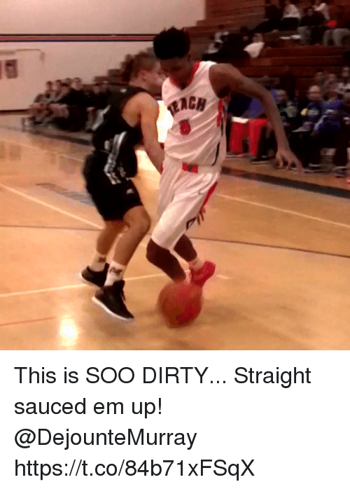 Memes, Dirty, and 🤖: This is SOO DIRTY... Straight sauced em up! @DejounteMurray https://t.co/84b71xFSqX