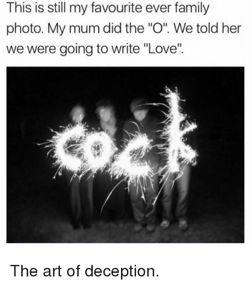 """Family, Love, and Art: This is still my favourite ever family  photo. My mum did the """"O"""". We told her  we were going to write """"Love"""" The art of deception."""