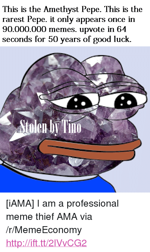 """Rarest Pepe: This is the Amethyst Pepe. This is the  rarest Pepe. it only appears once in  90.000.000 memes. upvote in 64  seconds for 50 years of good luck.  tolen b Tn  10 <p>[iAMA] I am a professional meme thief AMA via /r/MemeEconomy <a href=""""http://ift.tt/2lVvCG2"""">http://ift.tt/2lVvCG2</a></p>"""