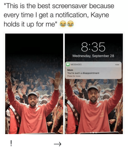 "Pinterest, Best, and Time: ""This is the best screensaver because  every time I get a notification, Kayne  holds it up for me""  8:35  Wednesday, September 28  MESSAGES  now  Mom  You're such a disappointment  Press for more 𝘍𝘰𝘭𝘭𝘰𝘸 𝘮𝘺 𝘗𝘪𝘯𝘵𝘦𝘳𝘦𝘴𝘵! → 𝘤𝘩𝘦𝘳𝘳𝘺𝘩𝘢𝘪𝘳𝘦𝘥"