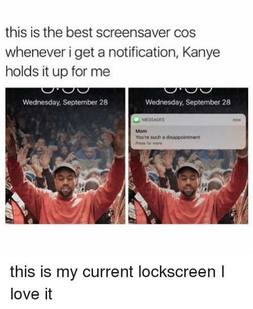 Black Twitter, Cos, and Press: this is the best screensaver cos  whenever i get a notification, Kanye  holds it up for me  Wednesday, September 28  Wednesday, September 28  MESSAGES  You're such a disappointment  Press for more this is my current lockscreen I love it