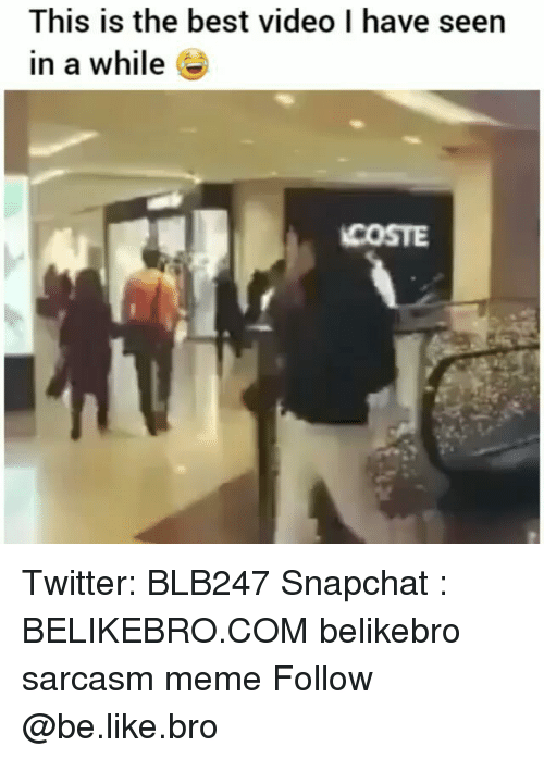 Best Video: This is the best video I have seen  in a while e  COSTE Twitter: BLB247 Snapchat : BELIKEBRO.COM belikebro sarcasm meme Follow @be.like.bro