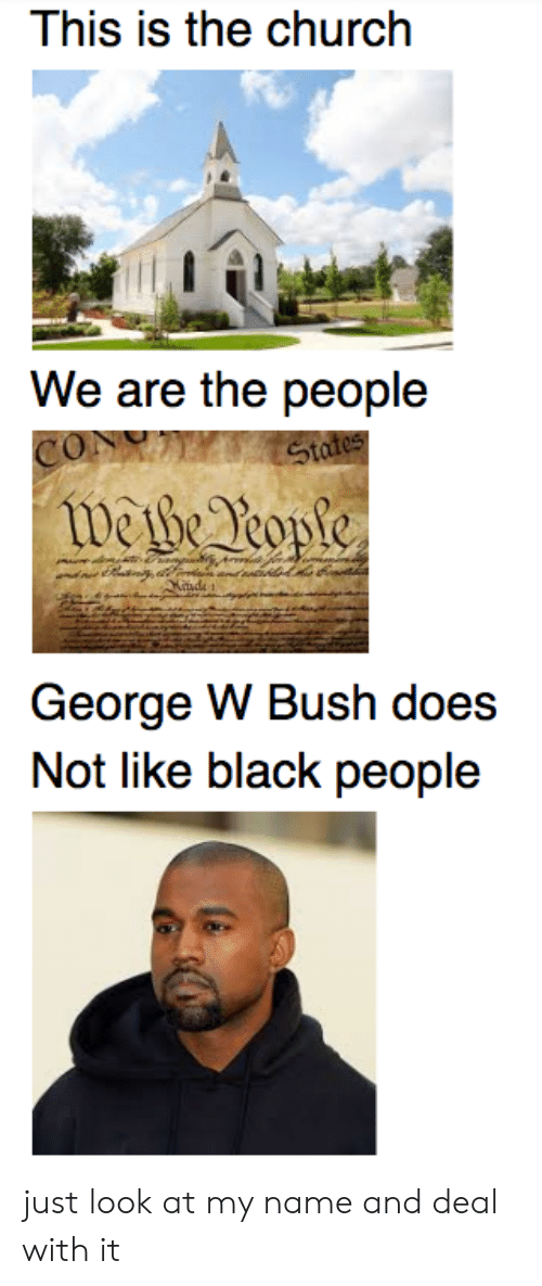 Church, George W. Bush, and Black: This is the church  We are the people  Stafes  webe Yeople  George W Bush does  Not like black people just look at my name and deal with it