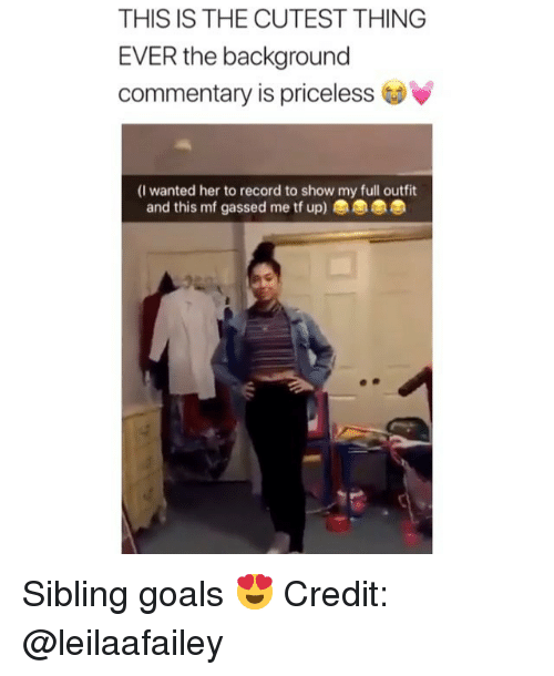 Commentary: THIS IS THE CUTEST THING  EVER the background  commentary is priceless  (I wanted her to record to show my full outfit  and this mf gassed me tf up) Sibling goals 😍 Credit: @leilaafailey