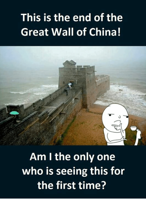 The End Of The Great Wall Of China: This is the end of the  Great Wall of China!  Am I the only one  who is seeing this for  the first time?