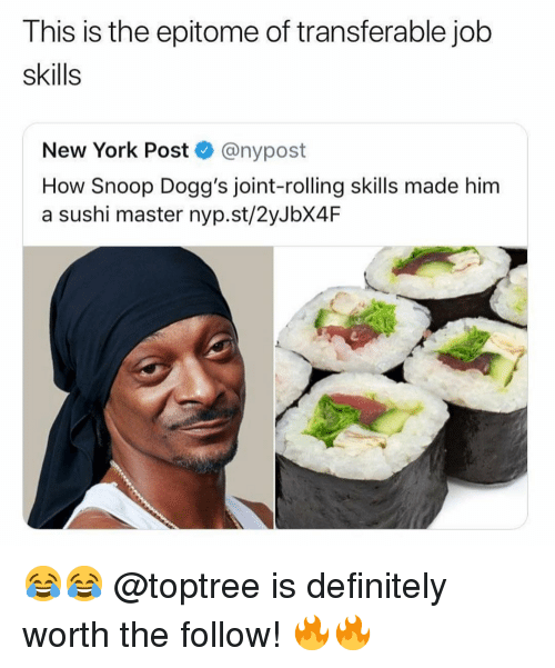 Definitely, Memes, and New York: This is the epitome of transferable job  skills  New York Post @nypost  How Snoop Dogg's joint-rolling skills made him  a sushi master nyp.st/2yJbX4F 😂😂 @toptree is definitely worth the follow! 🔥🔥