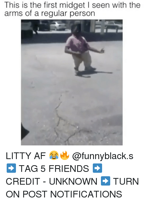 Af, Friends, and Dank Memes: This is the first midget l seen with the  arms of a regular person LITTY AF 😂🔥 @funnyblack.s ➡️ TAG 5 FRIENDS ➡️ CREDIT - UNKNOWN ➡️ TURN ON POST NOTIFICATIONS