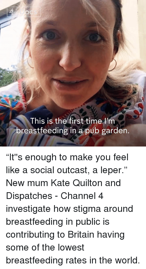 "Memes, Breastfeeding, and Time: This is the first time l'm  breastfeeding in a pub garden. ""It''s enough to make you feel like a social outcast, a leper.""  New mum Kate Quilton and Dispatches - Channel 4 investigate how stigma around breastfeeding in public is contributing to Britain having some of the lowest breastfeeding rates in the world."