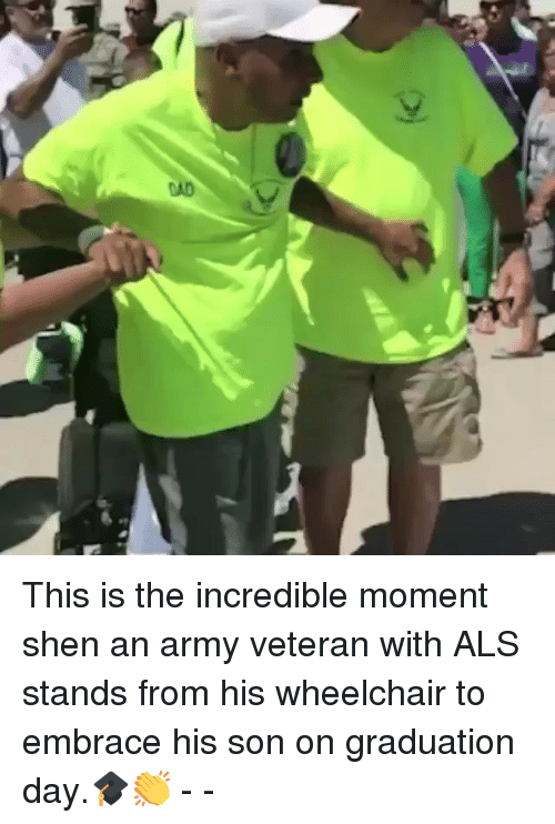 Memes, Army, and The Incredible: This is the incredible moment shen an army veteran with ALS stands from his wheelchair to embrace his son on graduation day.🎓👏 - -