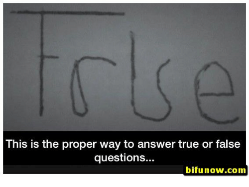 True, Answer, and Com: This is the proper way to answer true or false  question...  bifunow.com
