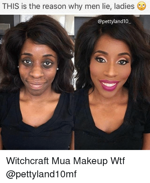 Makeup, Memes, and Wtf: THIS is the reason why men lie, ladies