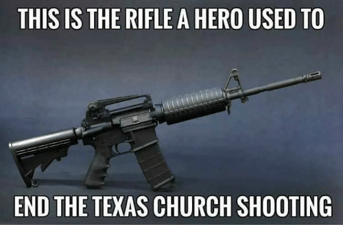 Church, Memes, and Texas: THIS IS THE RIFLE A HERO USED TO  END THE TEXAS CHURCH SHOOTING