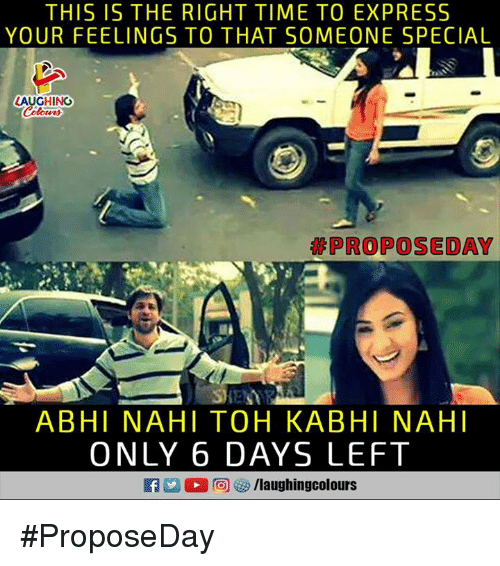 Abhy: THIS IS THE RIGHT TIME TO EXPRESS  YOUR FEELINGS TO THAT SOMEONE SPECIAL  LAUGHING  PROPOSEDAY  ABHI NAHI TOH KABHI NAHI  ONLY 6 DAYS LEFT #ProposeDay