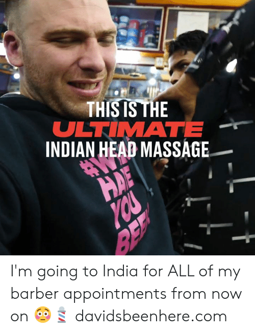 Massage: THIS IS THE  ULTIMATE  INDIAN HEAD MASSAGE  HAE  YOU I'm going to India for ALL of my barber appointments from now on 😳💈  davidsbeenhere.com