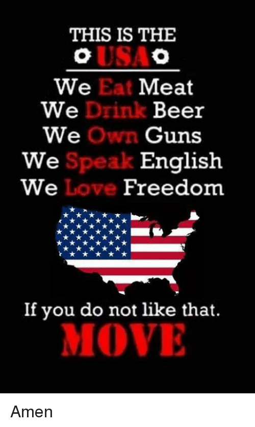 Beer, Guns, and Memes: THIS IS THE  We Eat Meat  We  Drink Beer  we Own Guns  English  We  We  Freedom  If you do not like that.  MOVE Amen