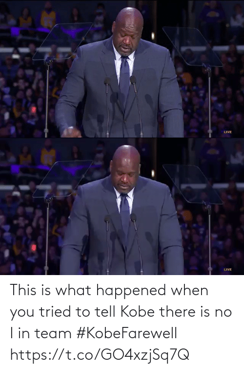 what happened: This is what happened when you tried to tell Kobe there is no I in team #KobeFarewell  https://t.co/GO4xzjSq7Q
