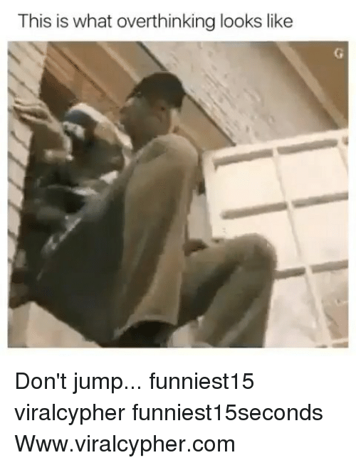 Funny, Com, and What: This is what overthinking looks like Don't jump... funniest15 viralcypher funniest15seconds Www.viralcypher.com