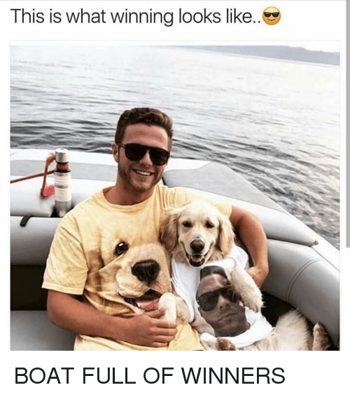 Memes, Boat, and 🤖: This is what winning looks like. BOAT FULL OF WINNERS
