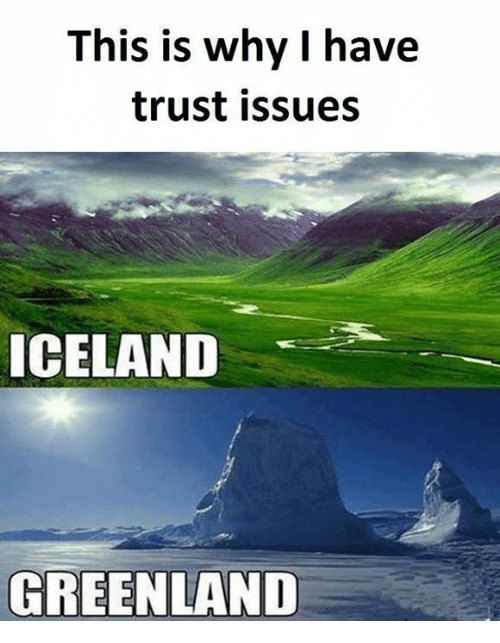 This Is Why I Have Trust Issues Iceland Greenland Meme On