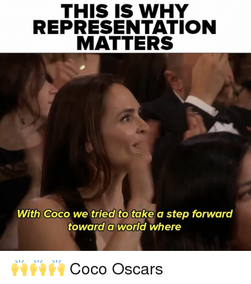 CoCo, Oscars, and World: THIS IS WHY  REPRESENTATION  MATTERS  With Coco we tried to take a step forward  toward a world where 🙌🙌🙌 Coco Oscars