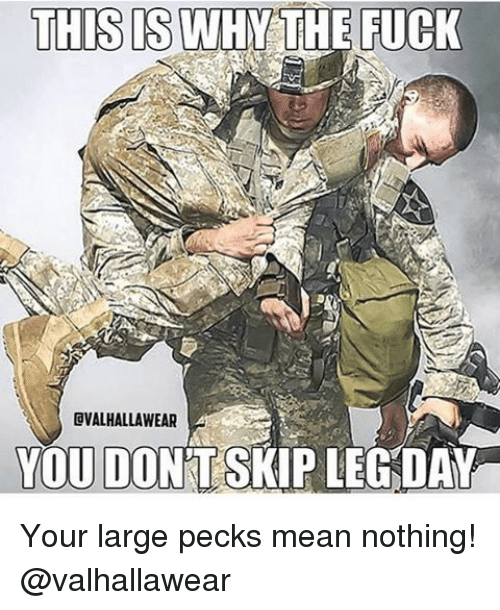 Pecks: THIS IS WHY THE FUCK  GVALHALLAWEAR  YOU DONT SKIP LEGDA Your large pecks mean nothing! @valhallawear