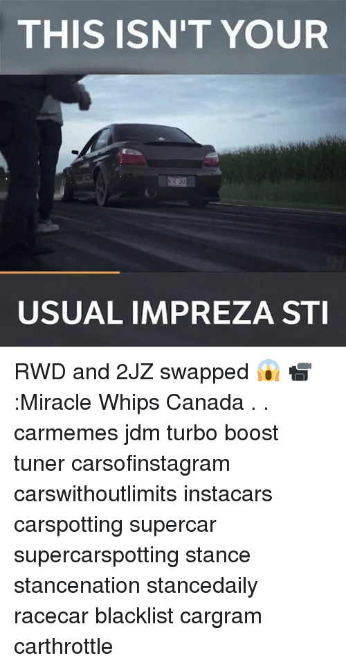 Memes, Boost, and Canada: THIS ISN'T YOUR  USUAL IMPREZA ST RWD and 2JZ swapped 😱 📹:Miracle Whips Canada . . carmemes jdm turbo boost tuner carsofinstagram carswithoutlimits instacars carspotting supercar supercarspotting stance stancenation stancedaily racecar blacklist cargram carthrottle