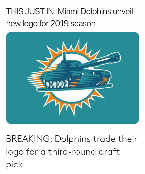 draft: THIS JUST IN: Miami Dolphins unveil  new logo for 2019 season  000000  ONFL MEMES BREAKING: Dolphins trade their logo for a third-round draft pick