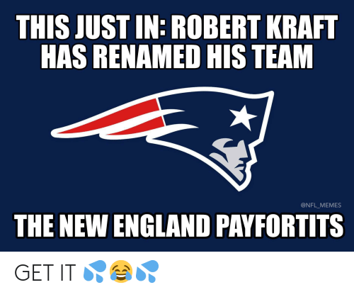 England, Memes, and Nfl: THIS JUST IN: ROBERT KRAFT  HAS RENAMED HIS TEAM  @NFL_MEMES  THE NEW ENGLAND PAYFORTITS GET IT 💦😂💦