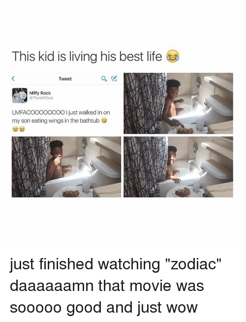 "Life, Movies, and Wow: This kid is living his best life  Tweet  Milly Rock  @The MilfGod  LMFAOOOOOOOOO just walked in on  my son eating wings in the bathtub just finished watching ""zodiac"" daaaaaamn that movie was sooooo good and just wow"