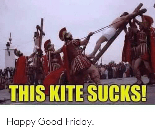 Friday, Good, and Happy: THIS KITE SUCKS! Happy Good Friday.