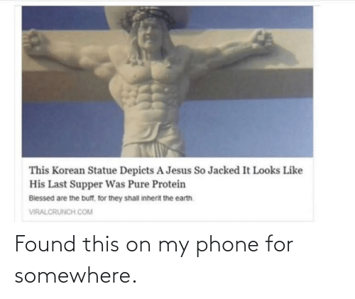 Korean: This Korean Statue Depicts A Jesus So Jacked It Looks Like  His Last Supper Was Pure Protein  Biessed are the buff, for they shall inherit the earth.  VIRALCRUNCH COM Found this on my phone for somewhere.
