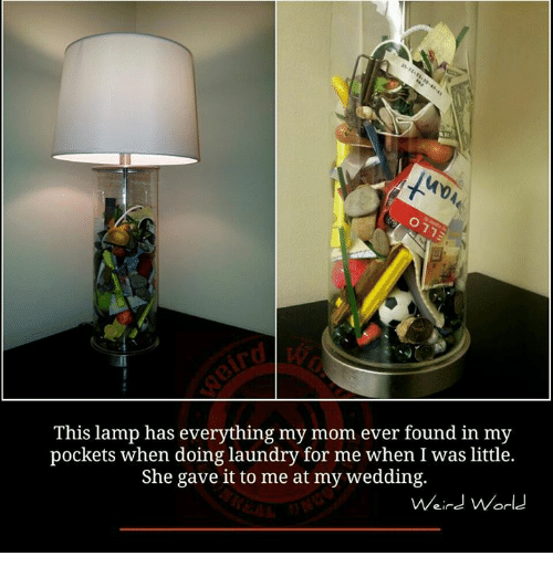 Laundry, Memes, and Mom: This lamp has everything my mom ever found in my  pockets when doing laundry for me when I was little.  She gave it to me at my wedding.  Weird World