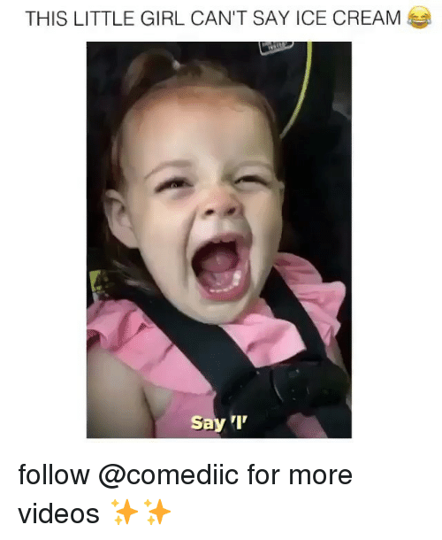 Memes, Videos, and Girl: THIS LITTLE GIRL CAN'T SAY ICE CREAM  Say 'I' follow @comediic for more videos ✨✨