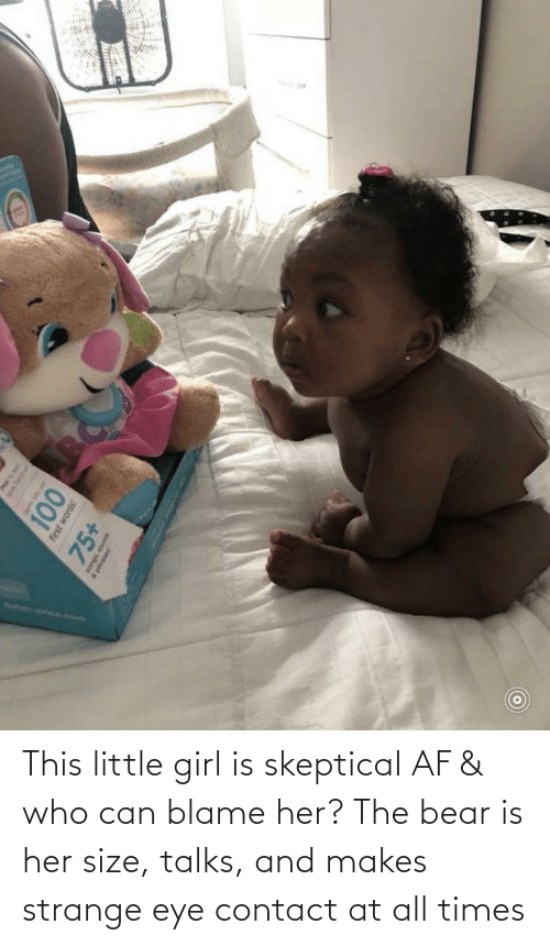 blame: This little girl is skeptical AF & who can blame her? The bear is her size, talks, and makes strange eye contact at all times
