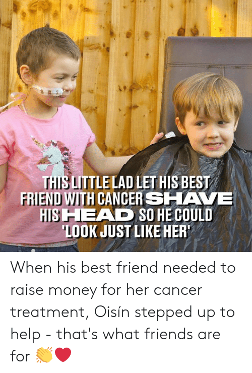 Best Friend, Dank, and Friends: THIS LITTLELAD LET HIS BEST  FRIEND WITH CANCER SHAVE  HIS HEAD SO HE COULD  LOOK JUST LIKE HER When his best friend needed to raise money for her cancer treatment, Oisín stepped up to help - that's what friends are for 👏❤
