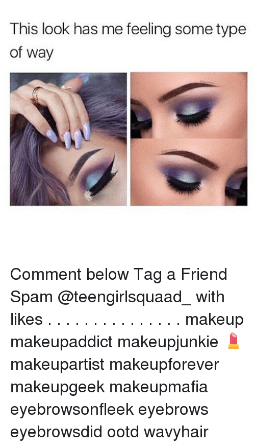 Type Of Way: This look has me feeling some type  of way Comment below Tag a Friend Spam @teengirlsquaad_ with likes . . . . . . . . . . . . . . . makeup makeupaddict makeupjunkie 💄 makeupartist makeupforever makeupgeek makeupmafia eyebrowsonfleek eyebrows eyebrowsdid ootd wavyhair