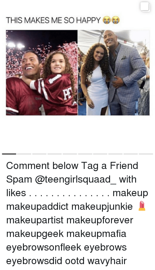 Makeup, Memes, and Happy: THIS MAKES ME SO HAPPY Comment below Tag a Friend Spam @teengirlsquaad_ with likes . . . . . . . . . . . . . . . makeup makeupaddict makeupjunkie 💄 makeupartist makeupforever makeupgeek makeupmafia eyebrowsonfleek eyebrows eyebrowsdid ootd wavyhair