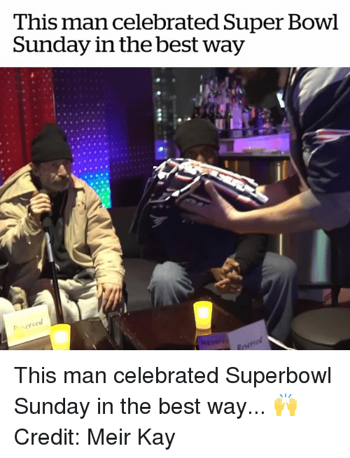 Super Bowl, Best, and Superbowl: This man celebrated Super Bowl  Sunday in the best way  6  serve  Reserve This man celebrated Superbowl Sunday in the best way... 🙌  Credit: Meir Kay