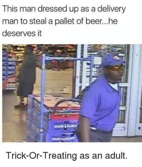 Beer, Man, and Delivery Man: This man dressed up as a delivery  man to steal a pallet of beer...he  deserves it  Trick-Or-Treating as an adult.