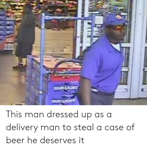 Beer, Case, and Man: This man dressed up as a delivery man to steal a case of beer he deserves it