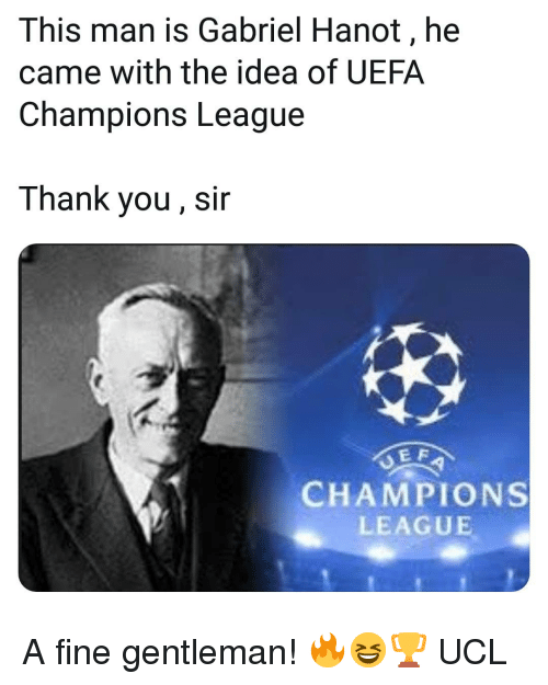 Memes, Thank You, and Champions League: This man is Gabriel Hanot, he  came with the idea of UEFA  Champions League  Thank you, sir  E F  CHAMPIONS  LEAGUE A fine gentleman! 🔥😆🏆 UCL