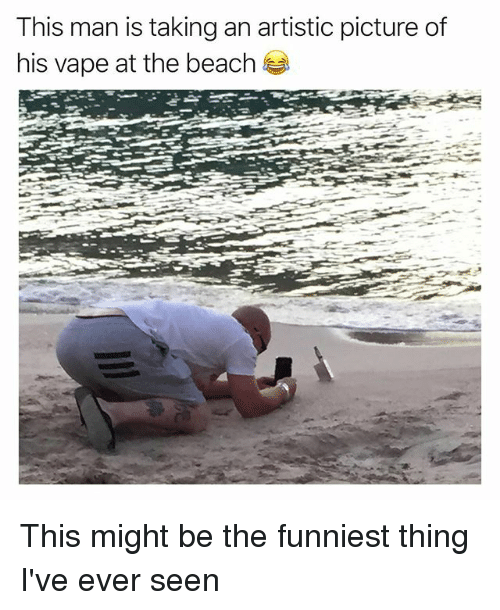 Funniest Meme Ever Seen : This man is taking an artistic picture of his vape at the