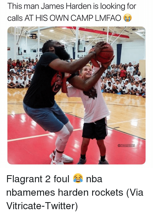 Basketball, James Harden, and Nba: This man James Harden is looking for  calls AT HIS OWN CAMP LMFAO  NBAMEMES Flagrant 2 foul 😂 nba nbamemes harden rockets (Via ‪Vitricate‬-Twitter)