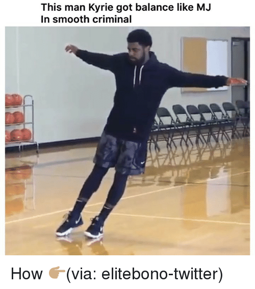 Funny, Smooth, and Smooth Criminal: This man Kyrie got balance like M.J  In smooth criminal How 👉🏽(via: elitebono-twitter)