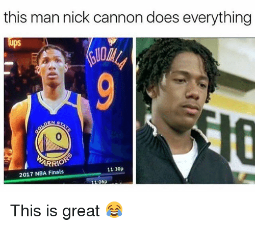 nick cannon: this man nick cannon does everything  ps  ARRIOP  11:30p  2017 NBA Finals This is great 😂